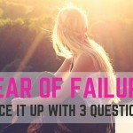 Face Up to Your Fear of Failure with 3 Questions