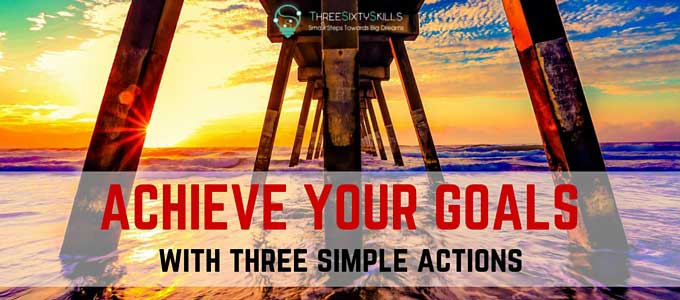 Achieve your goals with three simple moves
