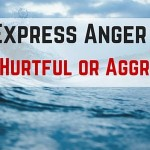 How to Express Anger Without Being Hurtful or Aggressive