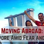 Moving Abroad: To Singapore Amid Fear and Change