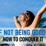 Fear of Not Being Good Enough: How To Conquer It