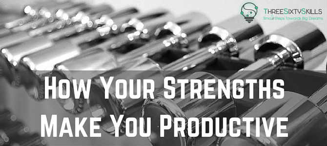 How Your Strengths Make You Productive
