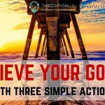 Achieve Your Goals with 3 Simple Actions