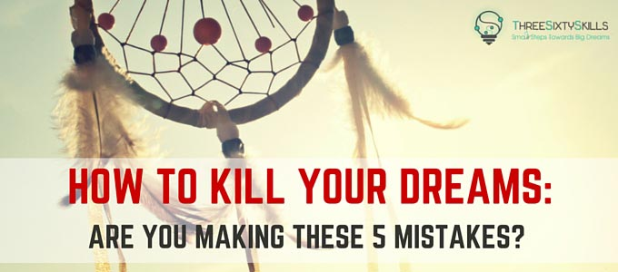 How to kill your dreams