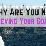 Why Are You NOT Achieving Your Goals?