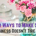 Four Ways to Make Sure Your Business Doesn't Tire You Out